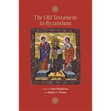 The Old Testament in Byzantium (Dumbarton Oaks Byzantine Symposia and Colloquia)