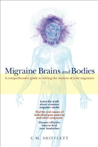 Migraine Brains and Bodies: A Comprehensive Guide to Solving the Mystery of Your Migraines 1st (first) by Shifflett, C. M. (2011) Paperback