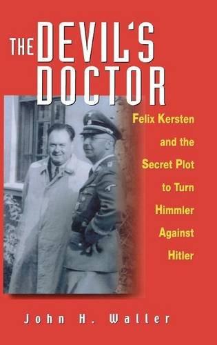 The Devil's Doctor: Felix Kersten and the Secret Plot to Turn Himmler Against Hitler por John H. Waller
