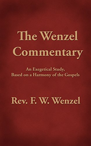 the-wenzel-commentary-an-exegetical-study-based-on-a-harmony-of-the-gospels
