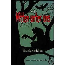 Mitten unter uns: Gruselgeschichten, Fantasy aus dem Sperling-Verlag