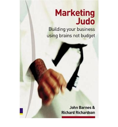 [(Marketing Judo: Building Your Business Using Brains Not Budget )] [Author: John Barnes] [Nov-2002]