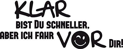 Auto Aufkleber Autoaufkleber Tattoo für Auto Spruch Klar bist du schneller (25x10cm // 070G schwarz)