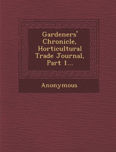 Gardeners' Chronicle, Horticultural Trade Journal, Part 1...