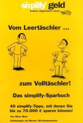 Vom Leertäschler zum Volltäschler: Das simplify-Sparbuch: 40 simplity-Tipps, mit denen Sie bis zu 70.000 Euro sparen können!