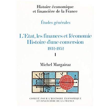 L'État, les finances et l'économie. Histoire d'une conversion 1932-1952. Volume I (Histoire économique et financière - XIXe-XXe)