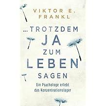 ... trotzdem Ja zum Leben sagen: Ein Psychologe erlebt das Konzentrationslager