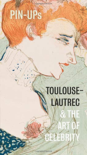 Pin-Ups: Toulouse-Lautrec and the Art of Celebrity -