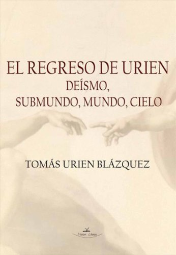 El regreso de Urien, deísmo, submundo, cielo por Tomás Urien Blázquez
