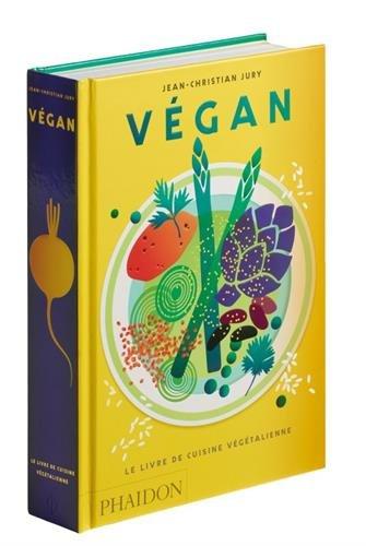 Végan : le livre de la cuisine végétalienne par Jean-Christian Jury