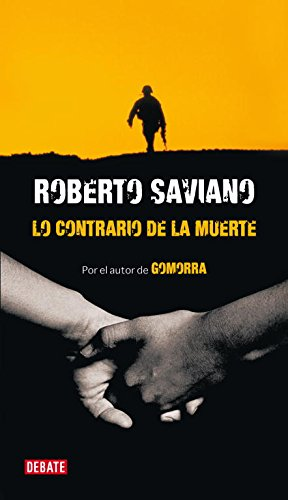 Lo contrario de la muerte/ The Opposite Of Death por Roberto Saviano