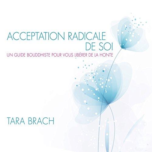 Télécharger Acceptation radicale de soi : Un guide bouddhiste pour vous libérer de la honte PDF Ebook En Ligne