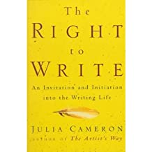 [(The Right to Write: An Invitation and Initiation Into the Writing Life)] [Author: Julia Cameron] published on (January, 2000)