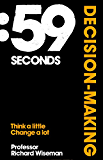 59 Seconds: Decision Making: Think A Little, Change A Lot