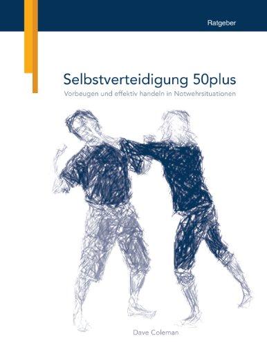Selbstverteidigung 50plus: Vorbeugen und effektiv handeln in Notwehrsituationen (Dave L Coleman)