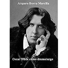 Oscar Wilde como dramaturgo: La importancia de llamarse Ernesto