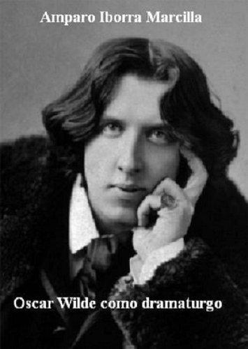 Oscar Wilde como dramaturgo: La importancia de llamarse Ernesto por Amparo Iborra Marcilla