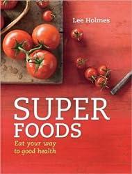 Super Foods Eat Your Way to Good Health