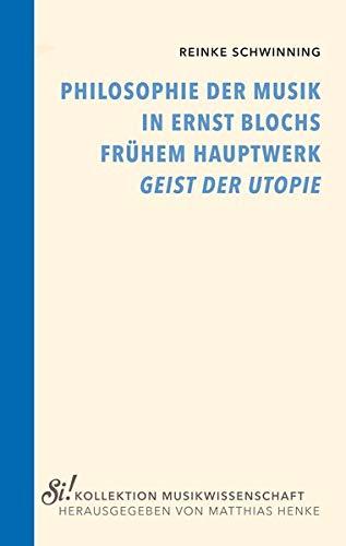 """Philosophie der Musik in Ernst Blochs frühem Hauptwerk """"Geist der Utopie"""": Kommentar zu ausgesuchten Stellen des Kapitels """"Zur Theorie der Musik"""" in ... von 1923 (Si! Kollektion Musikwissenschaft)"""