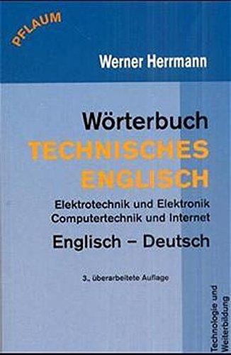 Wörterbuch Technisches Englisch. Englisch - Deutsch: Elektrotechnik und Elektronik, Computertechnik und Internet
