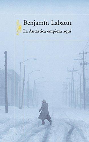La Antártica empieza aquí por Benjamín Labatut