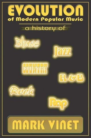 Evolution of Modern Popular Music: A History of Blues, Jazz, Country, R&B, Rock and Rap by Mark Vinet (28-Feb-2004) Paperback