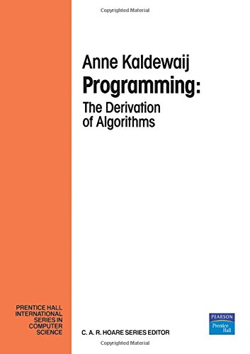 Programming: The Derivation Algorithms: The Derivation of Algorithms (Prentice-hall International Series in Computer Science)