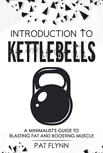 Introduction to Kettlebells: A Minimalist\'s Guide to Blasting Fat and Boosting Muscle (English Edition)