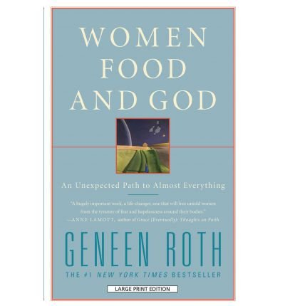 [(Women Food and God: An Unexpected Path to Almost Everything)] [Author: Geneen Roth] published on (June, 2011)