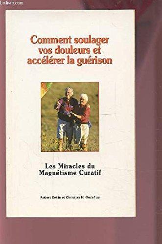 COMMENT SOULAGER VOS DOULEURS ET ACCELERER LA GUERISON - LES MIRACLES DU MAGNETISME CURATIF. par DEHIN ROBERT / GODEFROY CHRISTIAN H.