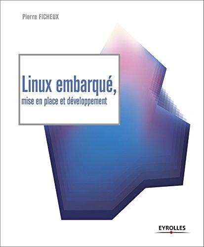 Linux embarqué, mise en place et développement par Pierre Ficheux