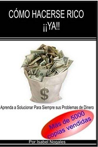 Comó hacerse rico  ¡¡YA!!: Aprende a Solucionar para Siempre Tus Problemas de Dinero (EDUCACION FINANCIERA PARA GENTE CORRIENTE nº 1) (Spanish Edition)