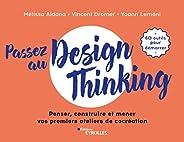 Passez au design thinking: Penser, construire et mener nos premiers ateliers de cocréation (EYROLLES)
