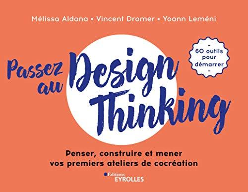 Passez au design thinking: Penser, construire et mener nos premiers ateliers de cocréation par Yoann Leméni