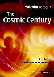 The Cosmic Century: A History of Astrophysics and Cosmology by Malcolm S. Longair (2006-06-15)