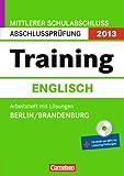 Abschlussprüfung Englisch: Training - Mittlerer Schulabschluss Berlin und Brandenburg 2013: 10. Schuljahr - Arbeitsheft mit separatem Lösungsheft (40 CD-Extra: CD-ROM und CD auf einem Datenträger