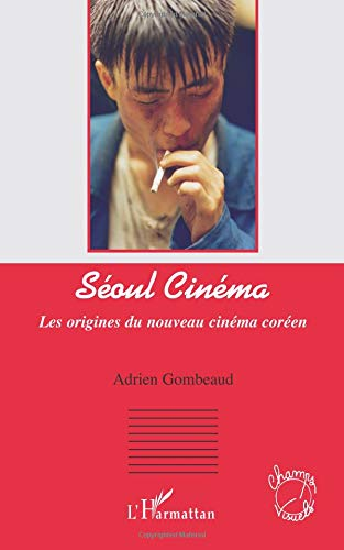 Seoul cinéma: les origines du nouveau cinéma coréen