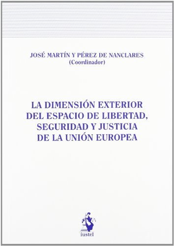 Dimension exterior del espacio de libertad, seguridad y justicia ue (Monografias (iustel)) por Jose (coord.) Martin
