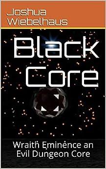 Descargar Libros Gratis Para Ebook Black Core: Wraith Eminence an Evil Dungeon Core (The Wraith Trilogy Book 1) PDF Libre Torrent