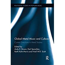 Global Metal Music and Culture: Current Directions in Metal Studies (Routledge Studies in Popular Music)