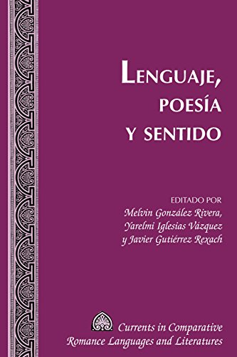 Lenguaje, Poesía y Sentido (Currents in Comparative Romance Languages and Literatures nº 251)