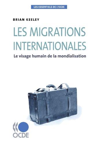 Les essentiels de l'OCDE Les migrations internationales : Le visage humain de la mondialisation par OECD Organisation for Economic Co-operation and Development