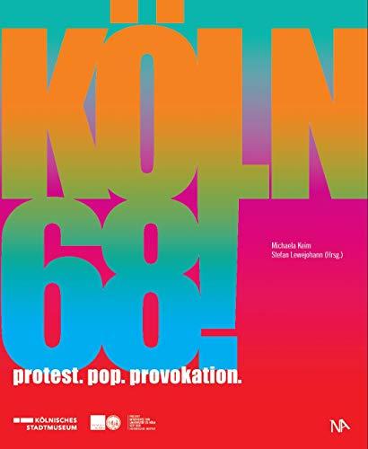 Köln 68!: Protest. Pop. Provokation.