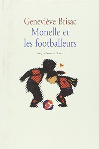 Monelle et les footballeurs de Genevieve Brisac ( 12 octobre 2000 )