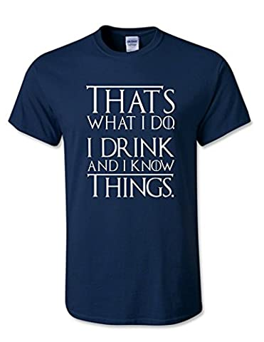 THATS WHAT I DO I DRINK AND I KNOW THINGS - TYRION LANNISTER - T SHIRT (Medium, Navy)