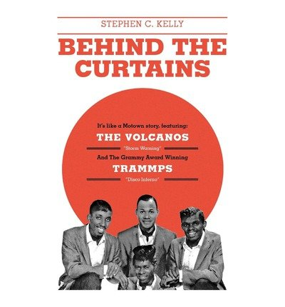 [(Behind the Curtains: With the Volcanos Storm Warning and the Grammy Award Winning Trammps Disco Inferno)] [Author: Stephen C Kelly] published on (December, 2011)