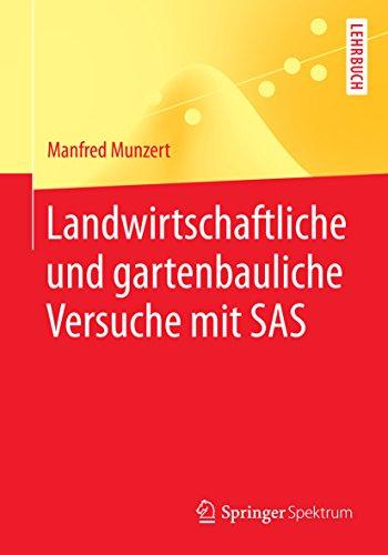 Landwirtschaftliche und gartenbauliche Versuche mit SAS: Mit 50 Programmen, 169 Tabellen und 18 Abbildungen (Springer-Lehrbuch)