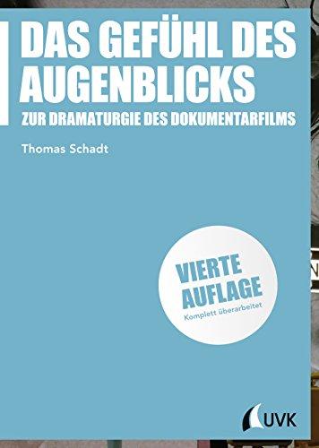 Das Gefühl des Augenblicks: Zur Dramaturgie des Dokumentarfilms (Praxis Film, Bd. 60)