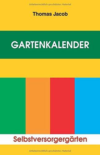 Gartenkalender: Immerwährender, erprobter Saat- und Pflanzkalender (Mit Anbautipps für Selbstversorger und Kurzanleitung zur Anlage eines Küchengartens)