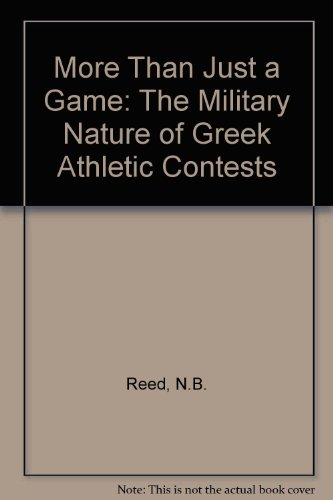More Than Just a Game: The Military Nature of Greek Athletic Contests por N.B. Reed